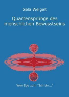 Quantensprünge des menschlichen Bewusstseins, Gela Weigelt