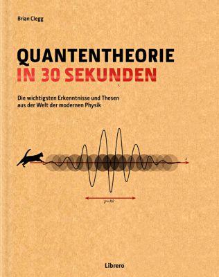 Quantentheorie in 30 Sekunden - Brian Clegg |