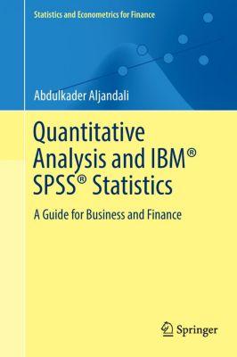 Quantitative Analysis and IBM® SPSS® Statistics, Abdulkader Aljandali