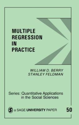 Quantitative Applications in the Social Sciences: Multiple Regression in Practice, Stanley Feldman, William D. Berry