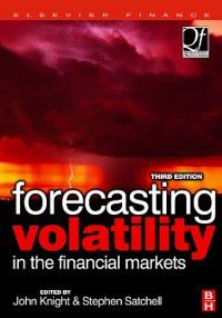 Quantitative Finance: Forecasting Volatility in the Financial Markets, Stephen Satchell, John Knight