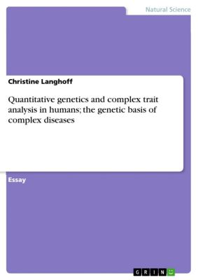 Quantitative genetics and complex trait analysis in humans; the genetic basis of complex diseases, Christine Langhoff