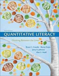 Quantitative Literacy: Thinking Between the Lines (Cloth Text), Bruce Crauder, Benny Evans, Jerry Johnson, Alan Noell