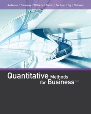 Quantitative Methods for Business, Jeffrey Ohlmann, James Cochran, Michael Fry, Jeffrey Camm, David Anderson, Thomas Williams, Dennis Sweeney