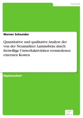 Quantitative und qualitative Analyse der von der Neumarkter Lammsbräu durch freiwillige Umweltaktivitäten vermiedenen externen Kosten, Werner Schneider