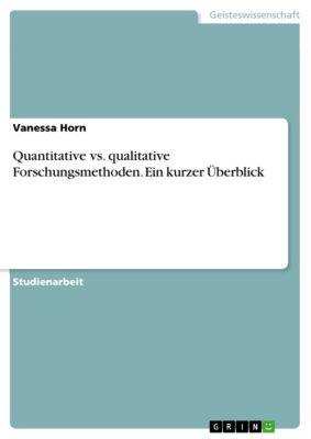 Quantitative vs. qualitative Forschungsmethoden. Ein kurzer Überblick, Vanessa Horn
