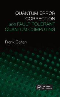 Quantum Error Correction and Fault Tolerant Quantum Computing, Frank Gaitan