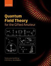 Quantum Field Theory for the Gifted Amateur, Stephen J. Blundell, Tom Lancaster