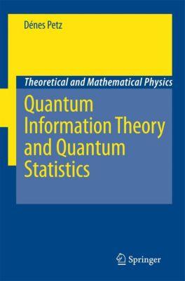 Quantum Information Theory and Quantum Statistics, Dénes Petz