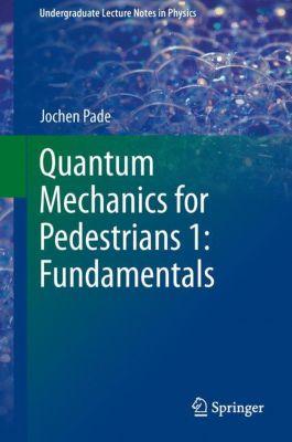 Quantum Mechanics for Pedestrians 1: Fundamentals., Jochen Pade