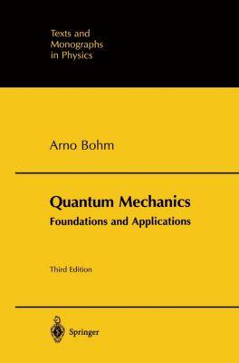 Quantum Mechanics: Foundations and Applications, Arno Bohm