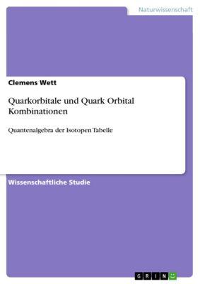 Quarkorbitale und Quark Orbital Kombinationen, Clemens Wett