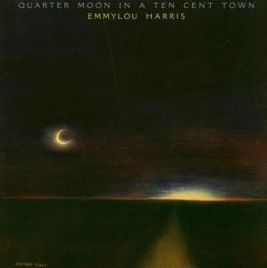 Quarter Moon In A Ten Cent Town, Emmylou Harris