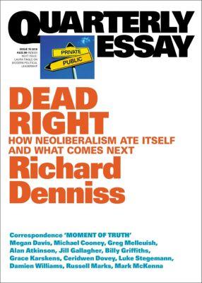 Quarterly Essay: Quarterly Essay 70 Dead Right, Richard Denniss