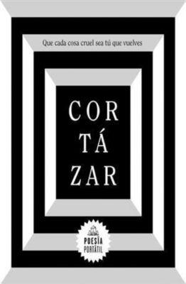 Que cada cosa cruel sea tu que vuelves, Julio Cortázar