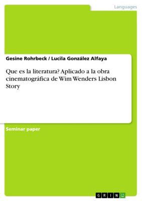 Que es la literatura? Aplicado a la obra cinematográfica de Wim Wenders Lisbon Story, Gesine Rohrbeck, Lucila González Alfaya