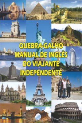 Quebra-Galho. Manual De Inglês Do Viajante Independente, J. Neto