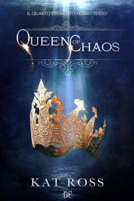 Queen Of Chaos (Il Quarto Elemento Vol. 3), Kat Ross