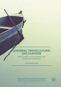Queering Transcultural Encounters, Luis Navarro-Ayala
