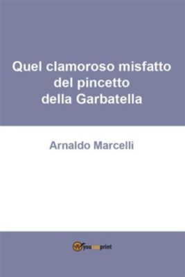 Quel clamoroso misfatto del pincetto della Garbatella, Arnaldo Marcelli
