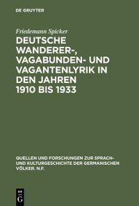 Quellen und Forschungen zur Sprach- und Kulturgeschichte der germanischen Volker. N.F.: Deutsche Wanderer-, Vagabunden- und Vagantenlyrik in den Jahren 1910 bis 1933, Friedemann Spicker