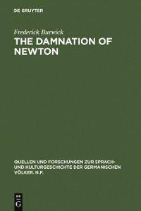 Quellen und Forschungen zur Sprach- und Kulturgeschichte der germanischen Volker. N.F.: Damnation of Newton, Frederick Burwick