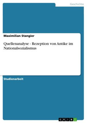 Quellenanalyse - Rezeption von Antike im Nationalsozialismus, Maximilian Stangier