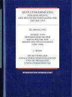 Quellensammlung zur Geschichte der deutschen Sozialpolitik 1867 bis 1914: Ausbau und Differenzierung der Sozialpolitik seit Beginn des neuen Kurses (1890-1904)