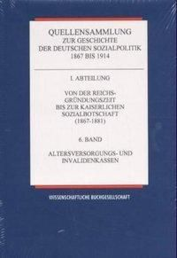 Quellensammlung zur Geschichte der deutschen Sozialpolitik 1867 bis 1914: Von der Reichsgründungszeit bis zur Kaiserlichen Sozialbotschaft (1867-1881)
