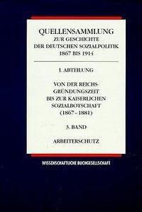 Quellensammlung zur Geschichte der deutschen Sozialpolitik 1867 bis 1914: Von der Reichsgründungszeit bis zur Kaiserlichen Sozialbotschaft 1867-1881