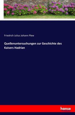 Quellenuntersuchungen zur Geschichte des Kaisers Hadrian - Friedrich Julius Johann Plew |