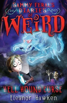 Quercus Children's Books: Sammy Feral's Diaries of Weird: Hell Hound Curse, Eleanor Hawken