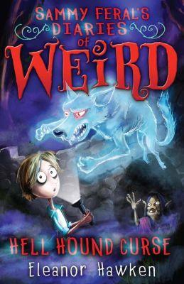 Quercus Children's Books: Sammy Feral's Diaries of Weird: Hell Hound Curse, Eleanor Hawken