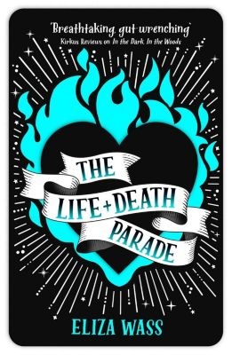 Quercus Children's Books: The Life and Death Parade, Eliza Wass