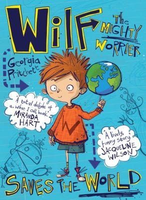 Quercus Children's Books: Wilf the Mighty Worrier Saves the World, Georgia Pritchett