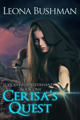 Quest for Riverhand: Cerisa's Quest (Quest for Riverhand, #1), Leona Bushman, LJ Bushman