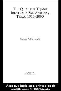 Quest for Tejano Identity in San Antonio, Texas, 1913-2000, Richard Buitron