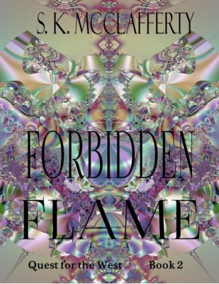 Quest For The West: Forbidden Flame (Quest For The West, #2), S. K. McClafferty