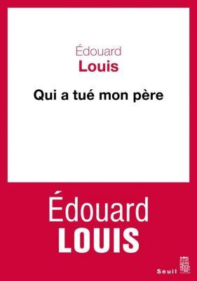 Qui a tué mon père, Édouard Louis