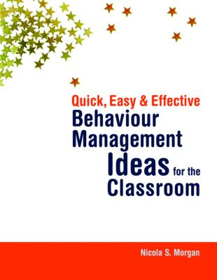 Quick, Easy and Effective Behaviour Management Ideas for the Classroom, Nicola Morgan