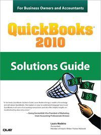 QuickBooks® 2010 Solutions Guide for Business Owners and Accountants, Laura Madeira