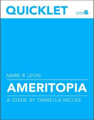 Quicklet on Mark R. Levin's Ameritopia (CliffNotes-like Summary and Analysis), Daniella Nicole