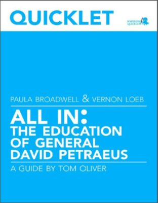 Quicklet on Paula Broadwell and Vernon Loeb's All In: The Education of General David Petraeus, Tom Oliver