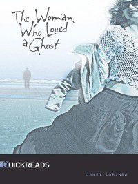 Quickreads: The Woman Who Loved a Ghost, Lorimer Janet