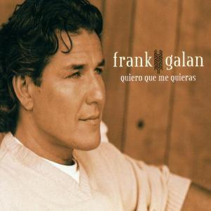 Quiero Que Me Quieras, Frank Galan