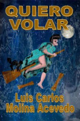 Quiero Volar, Luis Carlos Molina Acevedo