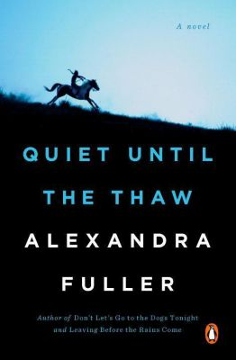 Quiet Until the Thaw, Alexandra Fuller