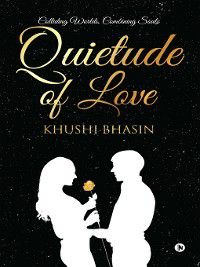 Quietude of Love, Khushi Bhasin