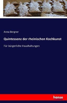 Quintessenz der rheinischen Kochkunst - Anna Bergner |