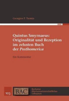 Quintus Smyrnaeus: Originalität und Rezeption im zehnten Buch der Posthomerica, Georgios P. Tsomis
